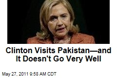 Hillary Clinton, Michael Mullen Visit Pakistan--and It Doesn't Go Very Well