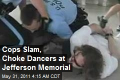 Cops Slam, Choke Jefferson Memorial ... Dancer