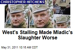 Christopher Hitchens: West's Delays in Confronting Him Prolonged Mladic's Slaughter