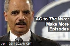 Attorney General Eric Holder Demands More Episodes of HBO's The Wire