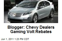 Blogger: Chevy Dealers Gaming Volt Rebates