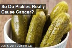 So Do Pickles Really Cause Cancer?