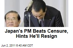 Japan Prime Minister Naoto Kan Beats Censure, Hints at Resignation After Earthquake 'Shortcomings'