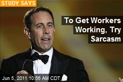 To Get Workers Working, Try Sarcasm