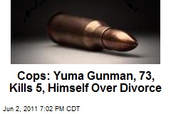 Cops: Yuma Gunman, 73, Kills 5, Himself Over Divorce