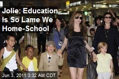 Jolie: Education's So Lame That We Home-School