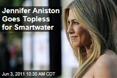 Jennifer Aniston Goes Topless for New Smartwater Ad