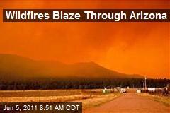 Wildfires Blaze Through Arizona