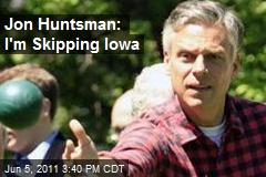 Jon Huntsman: I'm Skipping Iowa