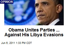 Obama Unites Parties ... Against His Libya Evasions