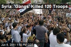 Syria: 'Gangs' Killed 120 Troops
