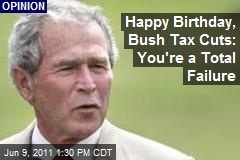 Happy Birthday, Bush Tax Cuts: You're a Total Failure