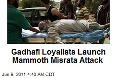 Gadhafi Loyalists Launch Mammoth Misra Attack