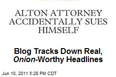 Blog Tracks Down Real, Onion- Worthy Headlines