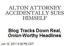 Blog Tracks Down Real, Onion- Worthy Headlines