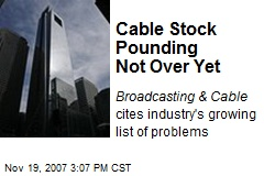 Cable Stock Pounding Not Over Yet