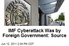 IMF Cyberattack Was by Foreign Government: Source