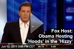 Fox Host Eric Bolling: Obama Hosting 'Hoodlums' in the 'Hizzouse'