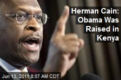 Herman Cain: Obama Was Raised in Kenya