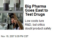 Big Pharma Goes East to Test Drugs
