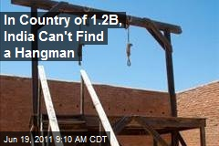 In Country of 1.2B, India Can't Find a Hangman