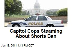 Capitol Cops Steaming About Shorts Ban
