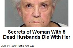 Secrets of Woman With 5 Dead Husbands Die With Her