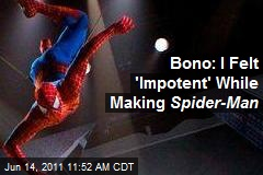 Bono: I Felt 'Impotent' While Making Spider-Man