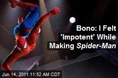 Bono: I Felt 'Impotent' While Making Spider-Man