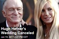 Hugh Hefner's Wedding to Crystal Harris Is Canceled