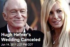 Hugh Hefner's Wedding to Crystal Harris Is Canceled