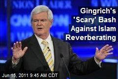 Gingrich's 'Scary' Bash Against Islam Reverberating