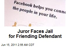 Juror Faces Jail for Friending Defendant