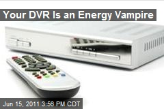 Your DVR Is an Energy Vampire