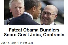 Fatcat Obama Bundlers Score Gov't Jobs, Contracts