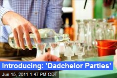 Introducing: 'Dadchelor Parties'