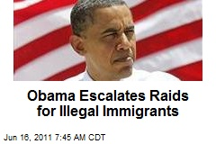 Obama Escalates Raids for Illegal Immigrants