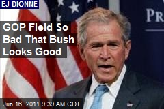 GOP Field So Bad That Bush Looks Good