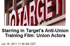 Starring in Target's Anti-Union Training Film: Union Actors