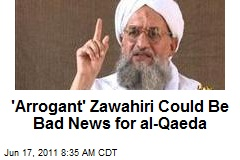 'Arrogant' Zawahiri Could Be Bad News for al-Qaeda