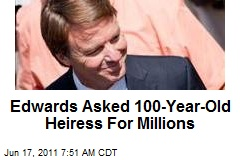 Edwards Asked 100-Year-Old Heiress For Millions