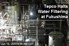 Tepco Halts Water Filtering at Fukushima