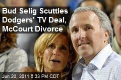 Bud Selig Scuttles Dodgers' TV Deal, McCourt Divorce