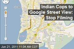 Indian Cops to Google Street View: Stop Filming