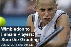 Wimbledon to Female Players: Stop the Grunting