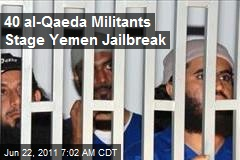 40 al-Qaeda Militants Stage Yemen Jailbreak
