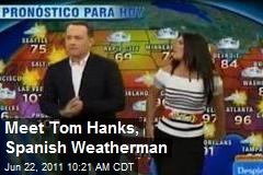 Meet Tom Hanks, Spanish Weatherman