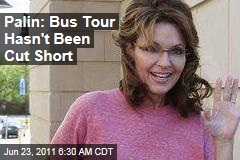 Sarah Palin: One Nation Bus Tour Hasn't Been Cut Short