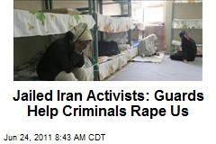 Jailed Iran Activists: Guards Help Criminals Rape Us