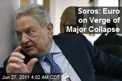 Soros: Euro on Verge of Major Collapse